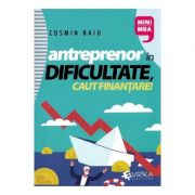 Antreprenor in dificultate, caut finantare! - Cosmin Baiu imagine librariadelfin.ro
