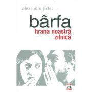 Barfa, hrana noastra zilnica - Alexandru Ticlea imagine librariadelfin.ro