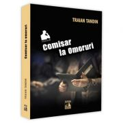 Comisar la omoruri - Traian Tandin imagine librariadelfin.ro