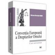 Conventia Europeana a Drepturilor Omului - Razvan Horatiu Radu imagine librariadelfin.ro