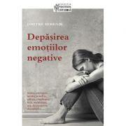 Depasirea emotiilor negative - Dmitry Semenik imagine librariadelfin.ro