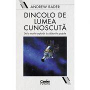 Dincolo de lumea cunoscuta - Andrew Rader imagine librariadelfin.ro
