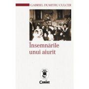 Insemnarile unui aiurit - Gabriel - Dumitru Culcer imagine librariadelfin.ro