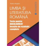 Limba si literatura romana. Teste pentru Bacalaureat insotite de rezolvari complete - Rodica Bogdan imagine librariadelfin.ro