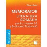 Memorator. Literatura romana pentru clasele 5-8 si Evaluarea Nationala - Alina Ene imagine librariadelfin.ro