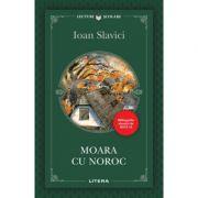 Moara cu noroc - Ioan Slavici imagine librariadelfin.ro