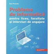 Probleme de informatica pentru liceu, facultate si interviuri de angajare - Dan Pracsiu imagine librariadelfin.ro