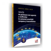 Solutii de gestionare non-agresiva a conflictelor in contextul securitatii europene si transatlantice - Aurel Mircea Nita imagine librariadelfin.ro