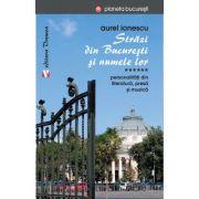 Strazi din Bucuresti si numele lor. Personalitati din literatura, presa si muzica - Aurel Ionescu imagine librariadelfin.ro