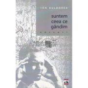 Suntem ceea ce gandim - Ion Bulborea imagine librariadelfin.ro