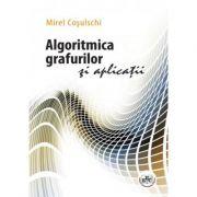 Algoritmica grafurilor si aplicatii - Mirel Cosulschi imagine librariadelfin.ro