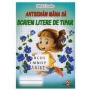 Antrenam mana sa scriem litere de tipar - Silvia Ursache imagine librariadelfin.ro