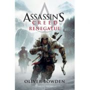 Assassin's Creed (#5). Renegatul - Oliver Bowden imagine librariadelfin.ro