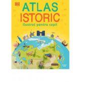 Atlas istoric ilustrat pentru copii imagine librariadelfin.ro