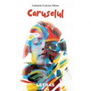 Caruselul - Gabriela Craciun Mirea imagine librariadelfin.ro