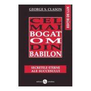 Cel mai bogat om din Babilon. Editie de lux. Secretele eterne ale succesului - George S. Clason imagine librariadelfin.ro