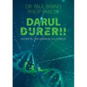 Darul durerii - Philip Yancey, Dr. Paul Brand imagine librariadelfin.ro