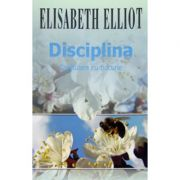 Disciplina. Capitulare cu bucurie - Elisabeth Elliot imagine librariadelfin.ro