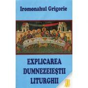 Explicarea dumnezeiestii liturghii - ierom. Grigorie imagine libraria delfin 2021
