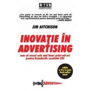 Inovatie in advertising. Cum sa creezi cele mai bune print-ad-uri pentru brandurile secolului XXI - Jim Aitchison imagine librariadelfin.ro