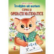Invatam sa scriem Cifre si Operatii matematice - Silvia Ursache imagine librariadelfin.ro
