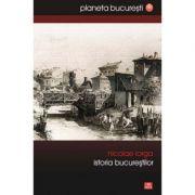 Istoria Bucurestilor - Nicolae Iorga imagine librariadelfin.ro