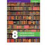 Lectia de Limba si literatura romana. Clasa a VIII-a - Mihaela Daniela Cirstea, Ileana Sanda, Alexandra Dragomirescu imagine librariadelfin.ro