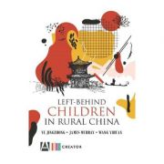 Left-behind children in rural China - Ye Jingzhong, James Murray, Wang Yihuan imagine librariadelfin.ro
