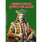 Legende despre Stefan cel Mare imagine librariadelfin.ro