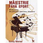 Maiestrie fara efort. Eliberarea maestrului muzician launtric - Kenny Werner imagine librariadelfin.ro