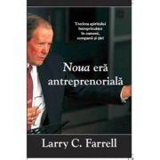 Noua era antreprenoriala. Trezirea spiritului intreprinzator in oameni, companii si tari - Larry C. Farrell imagine librariadelfin.ro