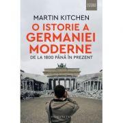 O istorie a Germaniei moderne de la 1800 pana in prezent - Martin Kitchen imagine libraria delfin 2021