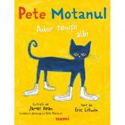 Pete Motanul. Ador tenisii albi (hardcover) - James Dean, Eric Litwin