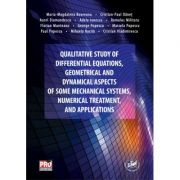 Qualitative study of differential equations, geometrical and dynamical aspects of some mechanical systems, numerical treatment, and applications - Mar imagine librariadelfin.ro