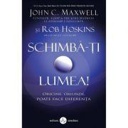 Schimba-ti lumea! - John C. Maxwell, Rob Hoskins imagine librariadelfin.ro