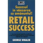 Succes in vanzarea cu amanuntul! - RETAIL SUCCESS - George Whalin imagine librariadelfin.ro