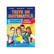 Teste de matematica. Evaluarea nationala. Noul format - Ioan Chera, Daniela Haller, Florica Ursu imagine librariadelfin.ro