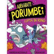 Adevaratii porumbei, vol. V Lupta in ring - Andrew McDonald, Ben Wood imagine libraria delfin 2021