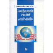 Ambasada vesela. Povestiri umoristice din lumea diplomatiei - Dan Balanescu imagine libraria delfin 2021