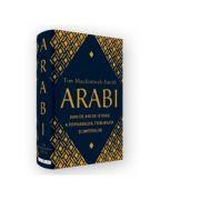 Arabi. 3000 de ani de istorie a popoarelor, triburilor si imperiilor - Tim Mackintosh-Smith imagine libraria delfin 2021