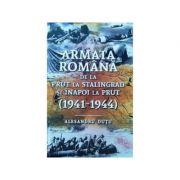 Armata romana de la Prut la Stalingrad si inapoi la Prut. 1941-1944 - Alesandru Dutu imagine libraria delfin 2021