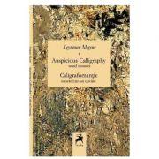Auspicious Calligraphy. Caligrafomantie - Seymour Mayne imagine librariadelfin.ro