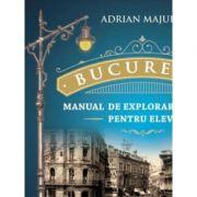 Bucuresti. Manual de explorare urbana pentru elevi - Adrian Majuru imagine librariadelfin.ro