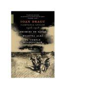 Campania anilor 1916 - 1918. Drumuri de sange. Moartea alba. Pe urmele bolsevicilor - Ioan Dragu imagine libraria delfin 2021