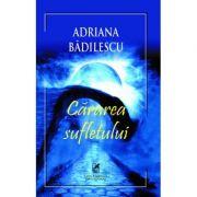 Cararea sufletului - Adriana Badilescu imagine libraria delfin 2021