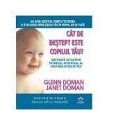 Cat de destept este copilul tau? Dezvolta si cultiva intregul potential al nou-nascutului tau - Glenn Doman, Janet Doman imagine libraria delfin 2021
