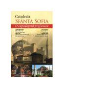 Catedrala Sfanta Sofia. O capodopera profanata - Marius Vasileanu, Cristian Vechiu imagine libraria delfin 2021