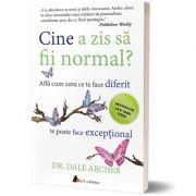 Cine a zis sa fii normal? Afla cum ceea ce te face diferit te poate face exceptional (editia a doua) - Dale Archer imagine libraria delfin 2021