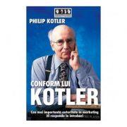 Conform lui Kotler. Cea mai importanta autoritate in marketing iti raspunde la intrebari - Philip Kotler imagine librariadelfin.ro