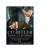 Cu Hitler pana la sfarsit. Memoriile atasatului Luftwaffe pe langa Hitler 1940-1945. Volumul III - Nicolaus Von Below imagine libraria delfin 2021